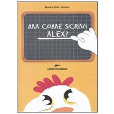 Ma come scrivi, Alex? Scrivo proprio come una gallina