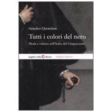 Tutti i colori del nero. Moda e cultura nell'Italia del Cinquecento