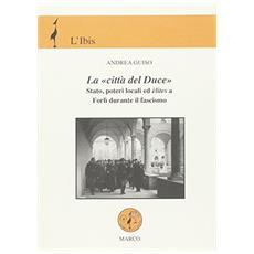 La «città del Duce». Stato, poteri locali ed élites a Forlì durante il fascismo