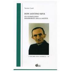 Don Santino Riva. Un guanelliano innamorato della santità