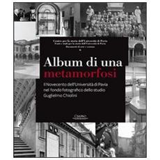 Album di una metamorfosi. Il Novecento dell'Università di Pavia nel fondo fotografico dello studio Guglielmo Chiolini