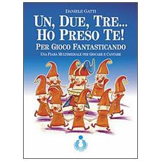 Un, due, tre. . . ho perso te! Per gioco fantasticando. Con CD Audio