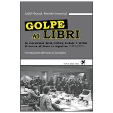 Golpe ai libri. La repressione della cultura durante l'ultima ditattura militare in Argentina (1976-1983)