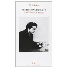 Professione filosofa. Vita di Hannah Arendt