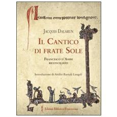 Il cantico di frate Sole. Francesco d'Assisi riconciliato