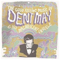 Dent May & His Magni - Good Feeling Music Of. . .