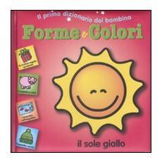 Forme e colori. Il primo dizionario del bambino