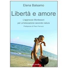Libertà e amore. L'approccio montessoriano per un'educazione secondo natura