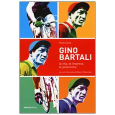 Gino Bartali. La vita, le imprese, le polemiche