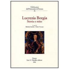 Lucrezia Borgia. Storia e mito