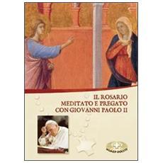 Il rosario. Meditato e pregato con Giovanni Paolo II