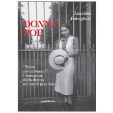 Donna pop «paura non abbiamo». L'immagine della donna nel canto popolare. Con CD Audio