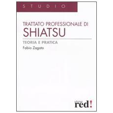Trattato professionale di shiatsu. Teoria e pratica