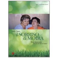 """Il sorriso di Moira. Moira Quaresmini: 12 anni di vita in """"coma"""""""