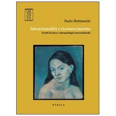Intenzionalità e riconoscimento. Scritti di etica e antropologia trascendentale