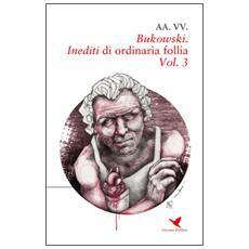 Bukowski. Inediti di ordinaria follia. Vol. 3