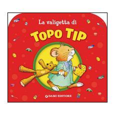 La valigetta di Topo Tip. Ediz. illustrata
