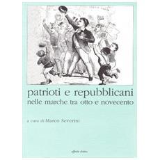 Patrioti e repubblicani nelle Marche tra Otto e Novecento