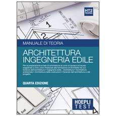 test. Manuale di teoria per i test di ammissione all'università. Vol. 2: Architettura, ingegneria edile.