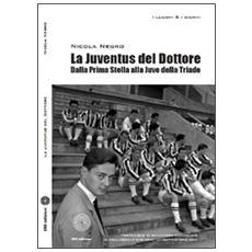 La Juventus del dottore. Dalla prima stella alla Juve della triade