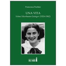 Una vita. Selma Meerbaum-Eisinger (1924-1942)
