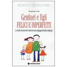 Genitori imperfetti, bambini felici. Le strade da percorrere attraverso una pedagogia sistemica integrata