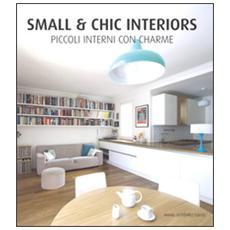 Small & chic interiors. Piccoli interni con charme. Ediz. inglese, tedesca, francese e spagnola