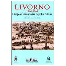 Livorno 1606-1806. Luogo di incontro tra popoli e culture