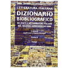 Dizionario biobliografico. Dei poeti e dei narratori italiani dal secondo Novecento ad oggi. Vol. 4