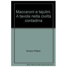 Maccaroni e tajulini. A tavola nella civiltà contadina