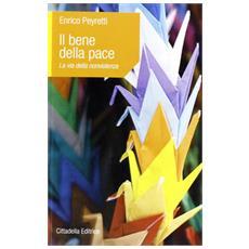 Il bene della pace. La via della nonviolenza