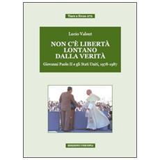 Non c'è libertà lontano dalla verità. Giovanni Paolo II e gli Stati Uniti, 1978-1987