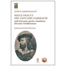 Sulle tracce del giovane Garibaldi nell'orizzonte aperto e luminoso del mare Mediterraneo