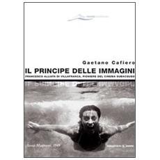 Il principe delle immagini. Francesco Alliata di Villafranca, pioniere del cinema subacqueo
