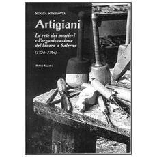 Artigiani. La rete dei mestieri e l'organizzazione del lavoro a Salerno (1734-1764)