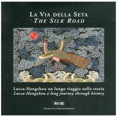La via della seta. Lucca-Hangzhou. Un lungo viaggio nella storia. Ediz. italiana e inglese