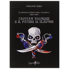Capitan Thunder e il potere di Sleipnir. Le cronache segrete della Walkirya. Vol. 1