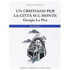 Giorgio La Pira. Un cristiano per la città sul monte