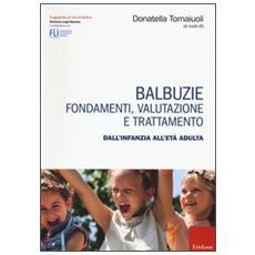 Balbuzie. Fondamenti, valutazioni e trattamento dall'infanzia all'et� adulta