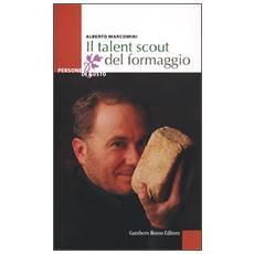 Il talent scout del formaggio