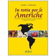 In rotta per le Americhe. Le «lettere» di Amerigo Vespucci in lingua moderna e «navigate» su internet. Ediz. multilingue