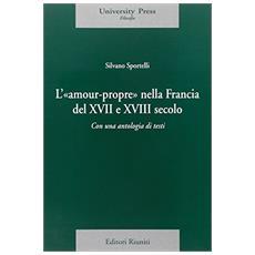 Amour-propre nella Francia del XVII e XVIII secolo. Con una antologia di testi (L')