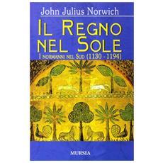 Il regno del sole. I normanni nel sud (1130-1194) . Vol. 2