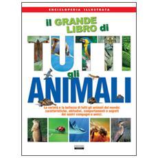 Il grande libro di tutti gli animali