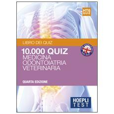 test. 10.000 quiz e commentati per i test di amissione all'università. Vol. 6: Medicina, odontoiatria, veterinaria.