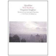 Singapore songlines. Ritratto di una metropoli Potemkin o trent'anni di tabula rasa