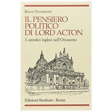 Pensiero politico di Lord Acton. I cattolici inglesi nell'Ottocento (Il)