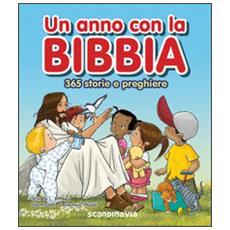 Un Anno Con La Bibbia. 365 Storie E Preghiere. Ediz. Illustrata
