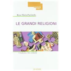 Le grandi religioni. Credenze, riti, costumi
