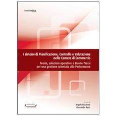 I sistemi di pianificazione, controllo e valutazione nelle camere di commercio. Teoria, soluzioni operative e buone prassi per una gestione orientata. . .